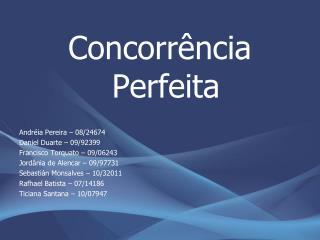 Concorrência Perfeita Andréia Pereira – 08/24674 Daniel Duarte – 09/92399