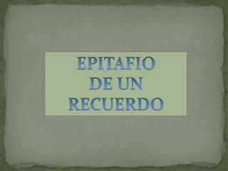 EPITAFIO  DE UN  RECUERDO