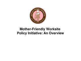 Mother-Friendly Worksite  Policy Initiative: An Overview