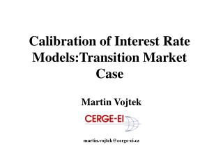Calibration of Interest Rate Models:Transition Market Case