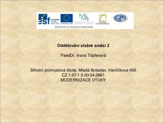 Oddělování složek směsí 2 PaedDr. Ivana  Töpferová