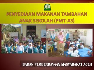 PENYEDIAAN MAKANAN TAMBAHAN ANAK SEKOLAH (PMT-AS)