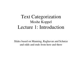Text Categorization Moshe Koppel Lecture 1: Introduction