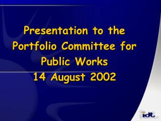 Presentation to the Portfolio Committee for Public Works 14 August 2002