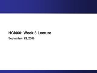 HCI460: Week 3 Lecture