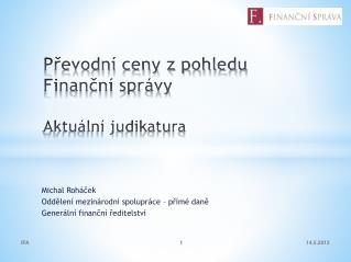 Převodní ceny z pohledu Finanční správy Aktuální judikatura