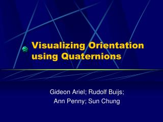 Visualizing Orientation using Quaternions