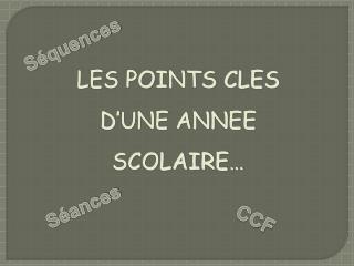 LES POINTS CLES  D ' UNE ANNEE SCOLAIRE…