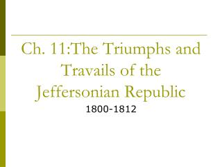 Ch. 11:The Triumphs and Travails of the Jeffersonian Republic