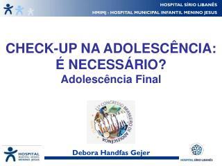 CHECK-UP NA ADOLESCÊNCIA: É NECESSÁRIO? Adolescência Final