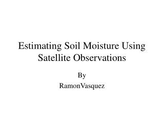 Estimating Soil Moisture Using Satellite Observations