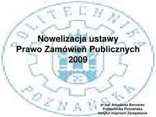 Nowelizacja ustawy  Prawo Zam�wie? Publicznych 2009
