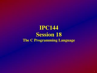 IPC144 Session 18 The C Programming Language