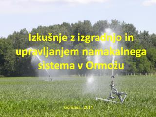 Izkušnje z izgradnjo in upravljanjem namakalnega sistema v Ormožu