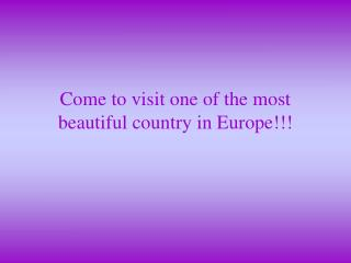 Come to visit one of the most beautiful country in Europe !!!