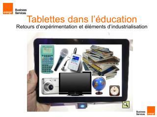 Tablettes dans l��ducation Retours d�exp�rimentation et �l�ments d�industrialisation