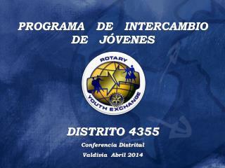 PROGRAMA   DE   INTERCAMBIO    DE   JÓVENES  DISTRITO 4355 Conferencia Distrital