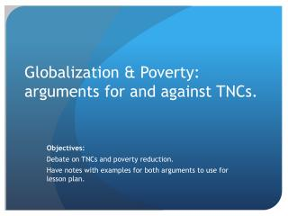 Globalization & Poverty: arguments for and against TNCs.
