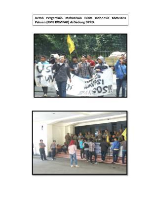 Demo Pergerakan Mahasiswa Islam Indonesia Komisaris Pakuan (PMII KOMPAK) di Gedung DPRD.