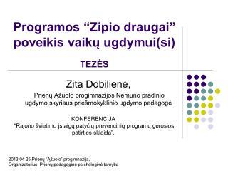 """Programos """"Zipio draugai"""" poveikis vaikų ugdymui(si) TEZĖS"""