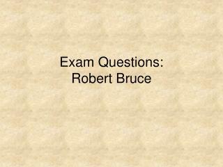 Exam Questions: Robert Bruce