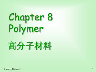 Chapter 8 Polymer