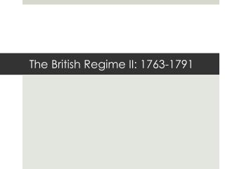 The British Regime II: 1763-1791