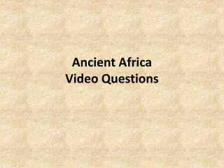 Ancient Africa  Video Questions