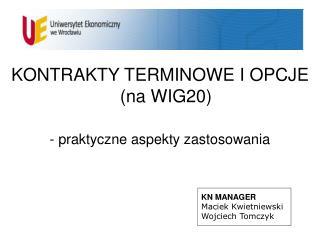 KONTRAKTY TERMINOWE I OPCJE (na WIG20) - praktyczne aspekty zastosowania