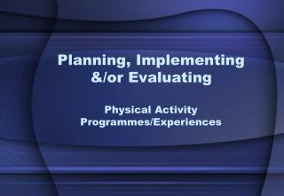 Planning, Implementing &/or Evaluating Physical Activity Programmes/Experiences