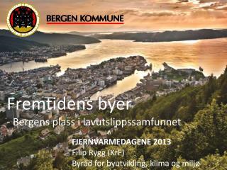 FJERNVARMEDAGENE 2013 Filip Rygg (KrF) Byråd for byutvikling, klima og miljø