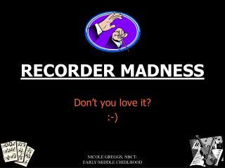 RECORDER MADNESS