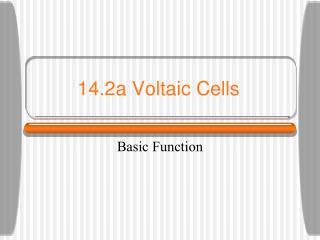 14.2a Voltaic Cells
