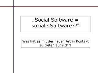 """""""Social Software =  soziale Saftware??"""""""