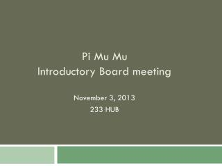 Pi Mu  Mu Introductory Board meeting