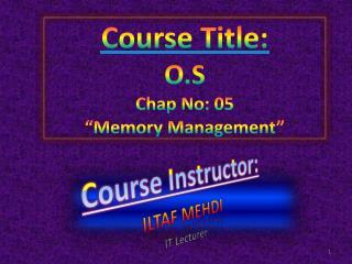 """Course Title: O.S Chap No: 05 """"Memory Management"""""""