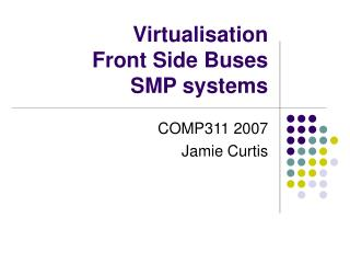 Virtualisation  Front Side Buses  SMP systems