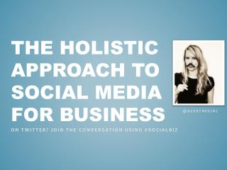 The Holistic Approach  to Social  Media for Business