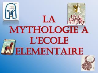LA MYTHOLOGIE A L'ECOLE ELEMENTAIRE