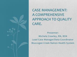 Case Management:      A  comprehensive approach to quality  care.