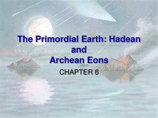 The Primordial Earth: Hadean and Archean Eons