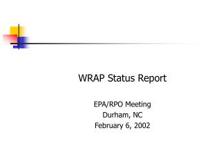 WRAP Status Report EPA/RPO Meeting Durham, NC February 6, 2002