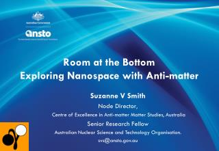 Room at the Bottom Exploring Nanospace with Anti-matter
