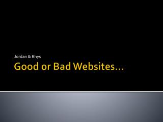 Good or Bad Websites…