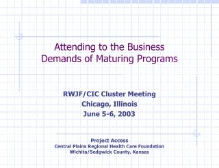 Attending to the Business Demands of Maturing Programs RWJF/CIC Cluster Meeting Chicago, Illinois