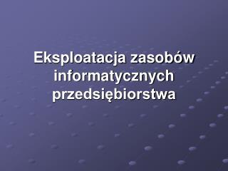 Eksploatacja zasobów informatycznych przedsiębiorstwa