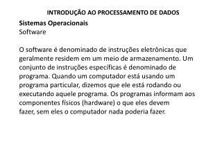 Sistemas Operacionais Software O software é denominado de instruções eletrônicas que