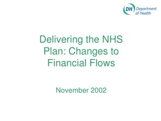 Delivering the NHS Plan: Changes to   Financial Flows November 2002