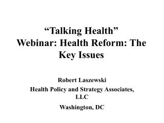 �Talking Health�  Webinar: Health Reform: The Key Issues