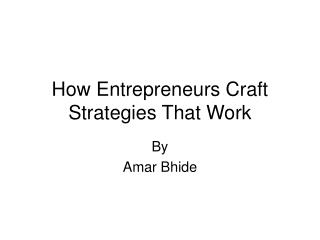 How Entrepreneurs Craft Strategies That Work